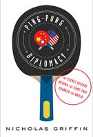 Ping Pong Diplomacy: The Secret History Behind the Game That Changed the World.